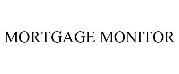 Trademark Logo MORTGAGE MONITOR
