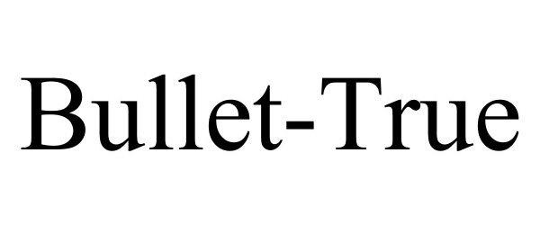 Trademark Logo BULLET-TRUE