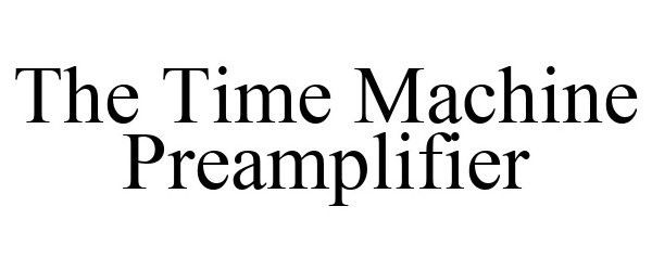 Trademark Logo THE TIME MACHINE PREAMPLIFIER