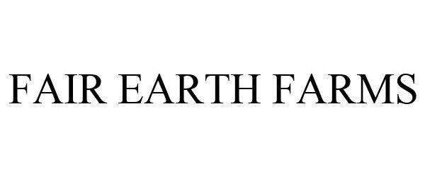 Trademark Logo FAIR EARTH FARMS