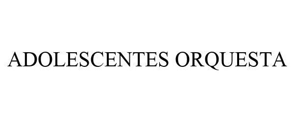 Trademark Logo ADOLESCENTES ORQUESTA