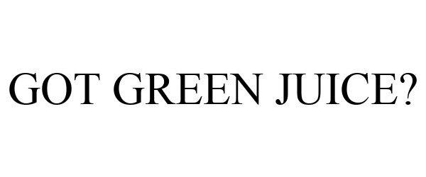 Trademark Logo GOT GREEN JUICE?