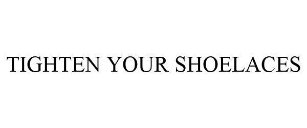 Trademark Logo TIGHTEN YOUR SHOELACES