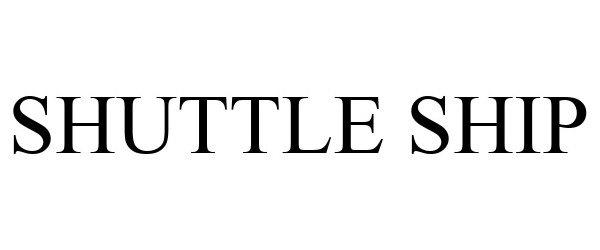 Trademark Logo SHUTTLE SHIP