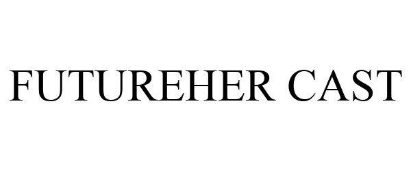 Trademark Logo FUTUREHER CAST