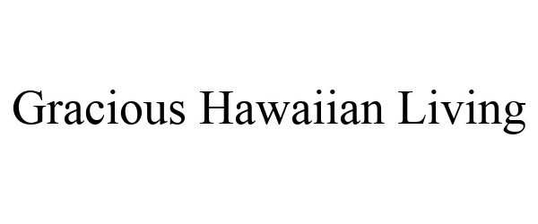 GRACIOUS HAWAIIAN LIVING