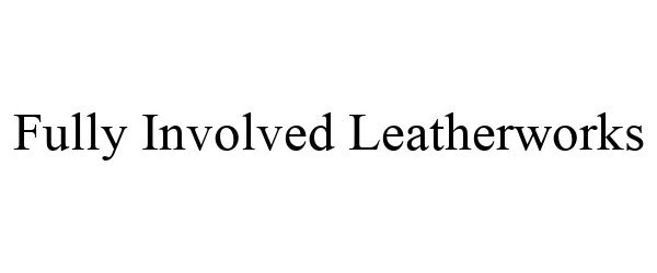 FULLY INVOLVED LEATHERWORKS
