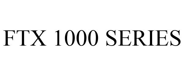 Trademark Logo FTX 1000 SERIES