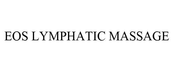 Trademark Logo EOS LYMPHATIC MASSAGE