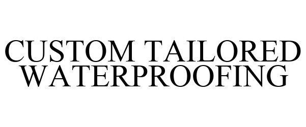 Trademark Logo CUSTOM TAILORED WATERPROOFING