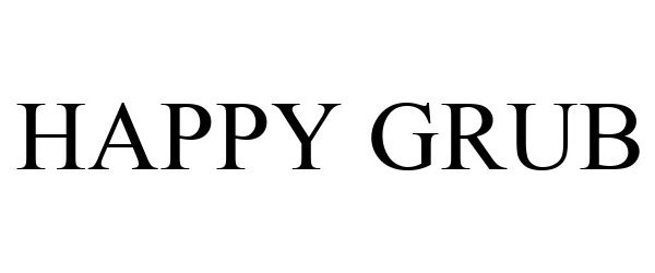 Trademark Logo HAPPY GRUB