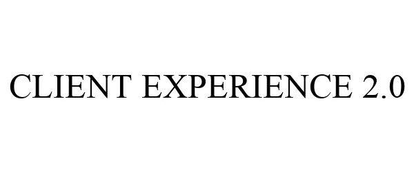 Trademark Logo CLIENT EXPERIENCE 2.0