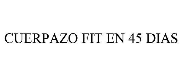 Trademark Logo CUERPAZO FIT EN 45 DIAS