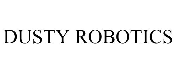 Trademark Logo DUSTY ROBOTICS