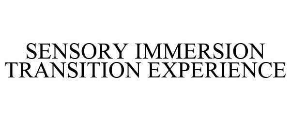 Trademark Logo SENSORY IMMERSION TRANSITION EXPERIENCE