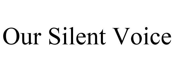 Trademark Logo OUR SILENT VOICE