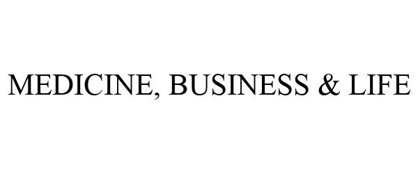 Trademark Logo MEDICINE, BUSINESS & LIFE