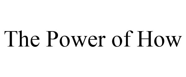 Trademark Logo THE POWER OF HOW