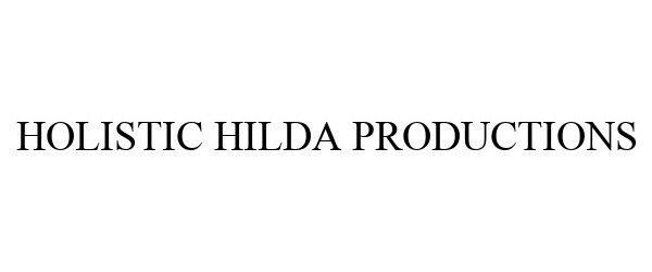 Trademark Logo HOLISTIC HILDA PRODUCTIONS