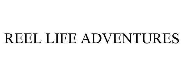 Trademark Logo REEL LIFE ADVENTURES
