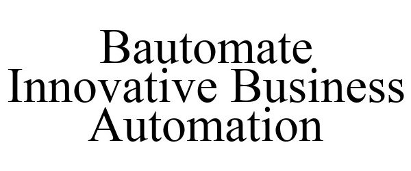Trademark Logo BAUTOMATE INNOVATIVE BUSINESS AUTOMATION