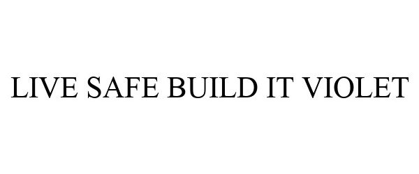Trademark Logo LIVE SAFE BUILD IT VIOLET