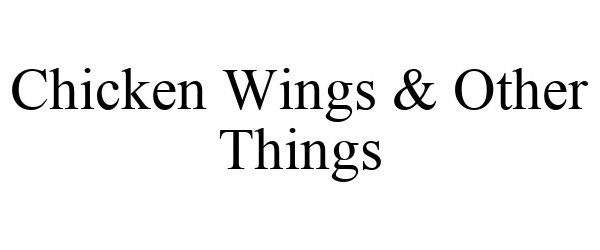 Trademark Logo CHICKEN WINGS & OTHER THINGS