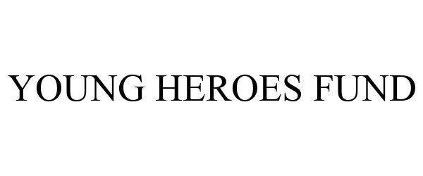 Trademark Logo YOUNG HEROES FUND