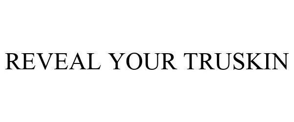 Trademark Logo REVEAL YOUR TRUSKIN