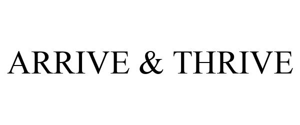 Trademark Logo ARRIVE & THRIVE