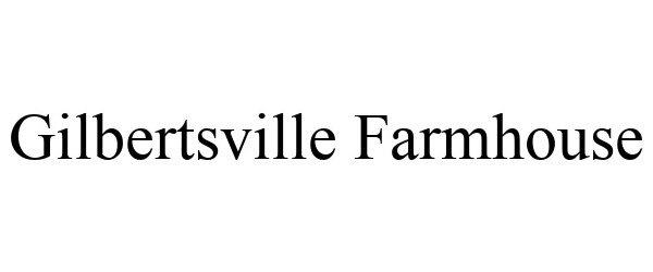 Trademark Logo GILBERTSVILLE FARMHOUSE