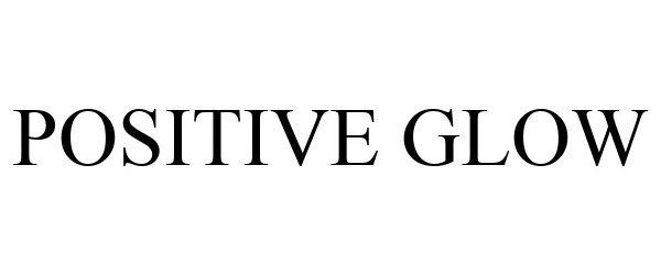 Trademark Logo POSITIVE GLOW