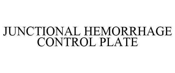 Trademark Logo JUNCTIONAL HEMORRHAGE CONTROL PLATE