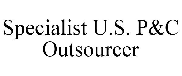 Trademark Logo SPECIALIST U.S. P&C OUTSOURCER
