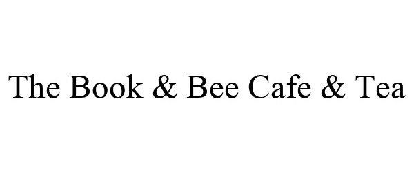 Trademark Logo THE BOOK & BEE CAFE & TEA