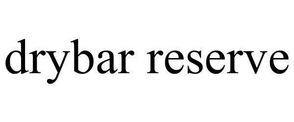 Trademark Logo DRYBAR RESERVE