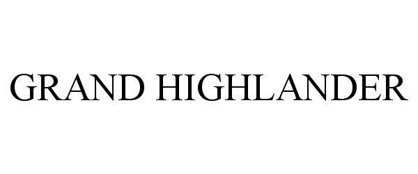 Trademark Logo GRAND HIGHLANDER