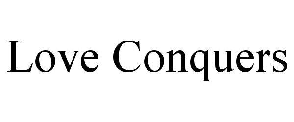 Trademark Logo LOVE CONQUERS