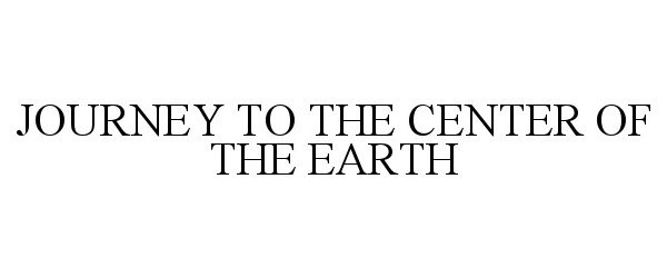 Trademark Logo JOURNEY TO THE CENTER OF THE EARTH