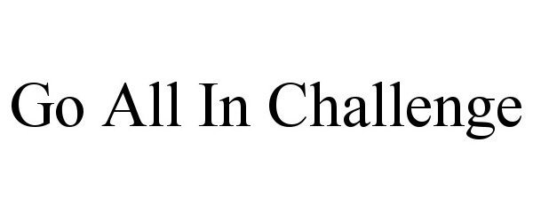 Trademark Logo GO ALL IN CHALLENGE