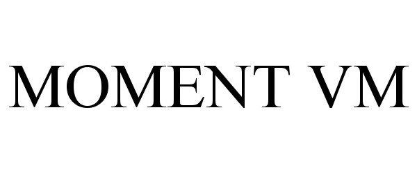Trademark Logo MOMENT VM