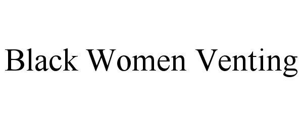 Trademark Logo BLACK WOMEN VENTING