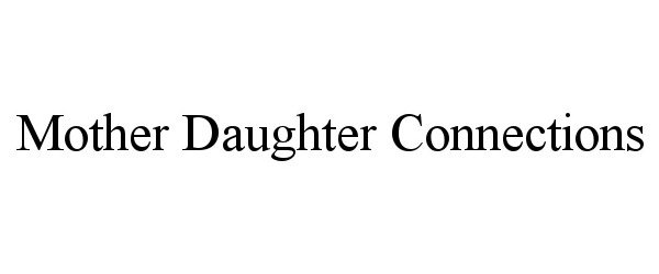 Trademark Logo MOTHER DAUGHTER CONNECTIONS