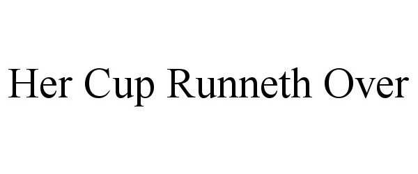 Trademark Logo HER CUP RUNNETH OVER
