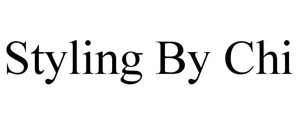 Trademark Logo STYLING BY CHI