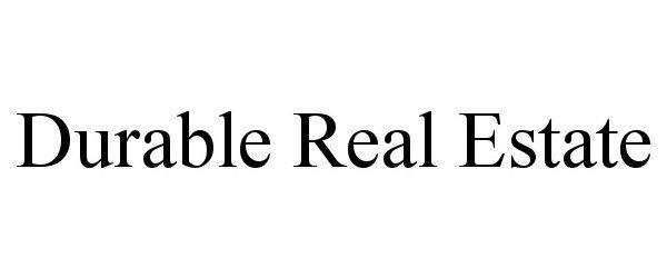 Trademark Logo DURABLE REAL ESTATE