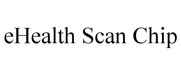 EHEALTH SCAN CHIP