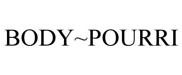 Trademark Logo BODY~POURRI