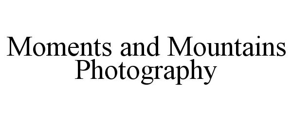 Trademark Logo MOMENTS AND MOUNTAINS PHOTOGRAPHY