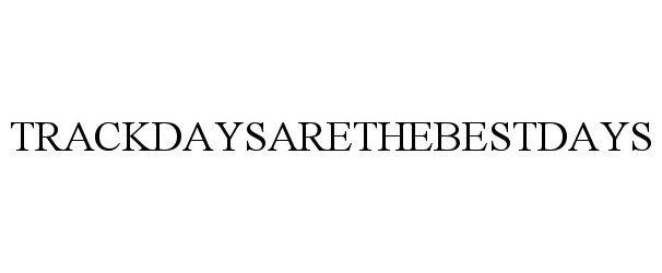 Trademark Logo TRACKDAYSARETHEBESTDAYS